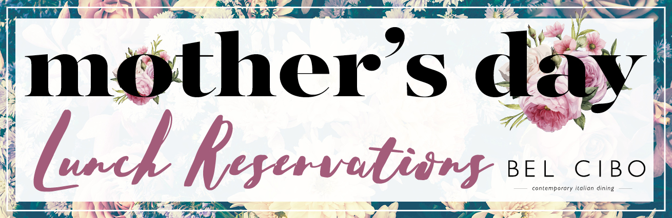 Bel Cibo Mother's Day Lunch Reservations