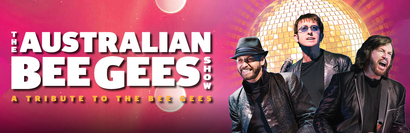 THE AUSTRALIAN BEE GEES SHOW - DIRECT FROM LAS VEGAS