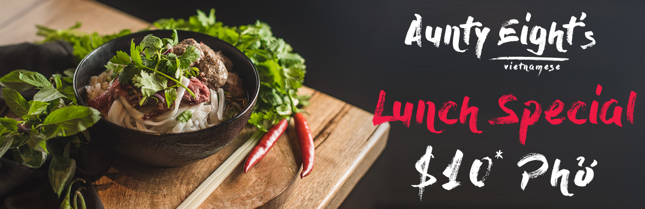 AUNTY EIGHT'S $10 PHO LUNCH SPECIAL